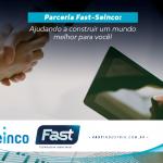 Parceria Fast-Seinco: ajudando a construir um mundo melhor para você!