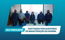 Fast passa por auditoria de manutenção da norma ISO 9001:2015